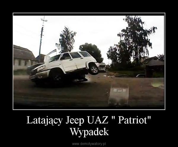 """Latający Jeep UAZ """" Patriot"""" Wypadek –"""