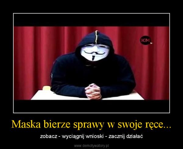 Maska bierze sprawy w swoje ręce... – zobacz - wyciągnij wnioski - zacznij działać