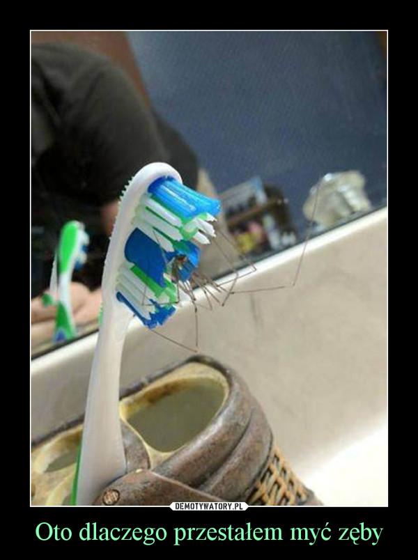 Oto dlaczego przestałem myć zęby –