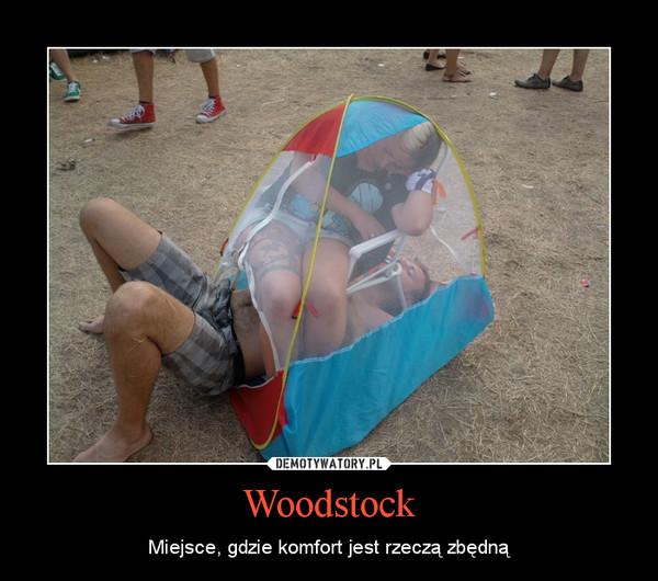 Woodstock – Miejsce, gdzie komfort jest rzeczą zbędną