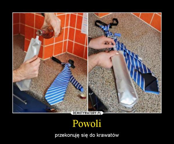 Powoli – przekonuję się do krawatów