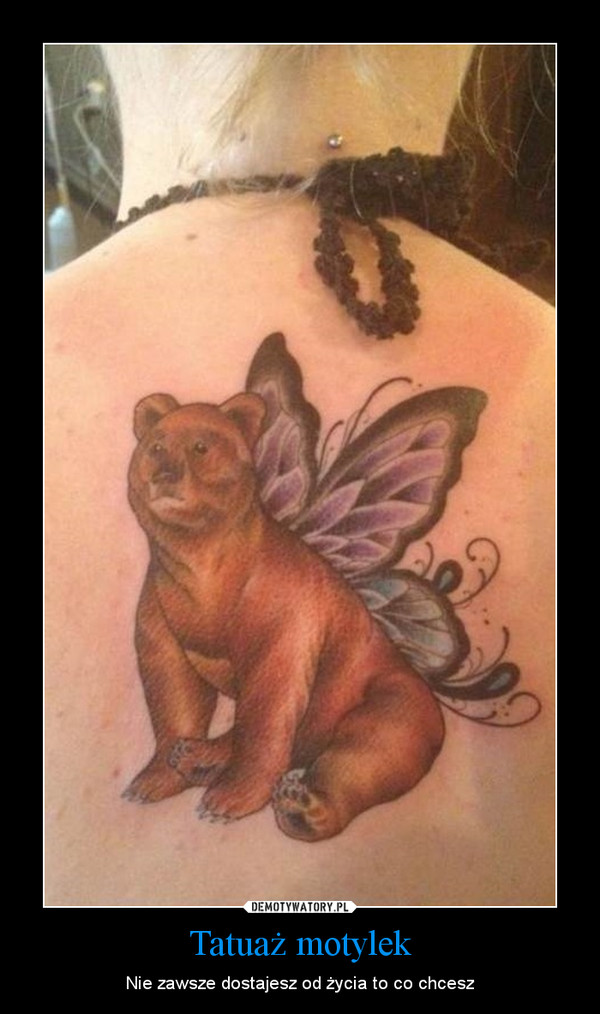 Tatuaż motylek – Nie zawsze dostajesz od życia to co chcesz
