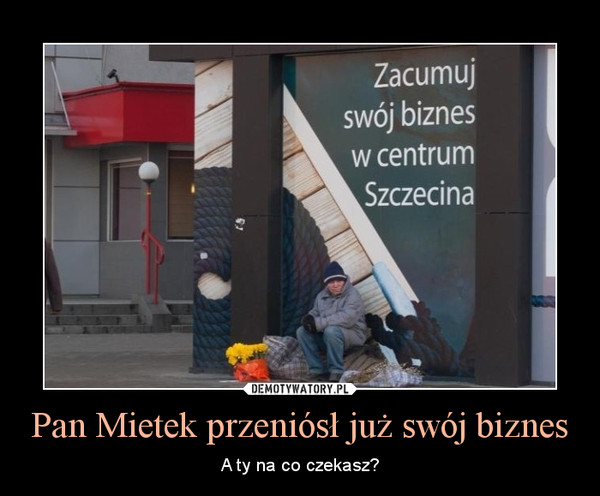 Pan Mietek przeniósł już swój biznes – A ty na co czekasz?