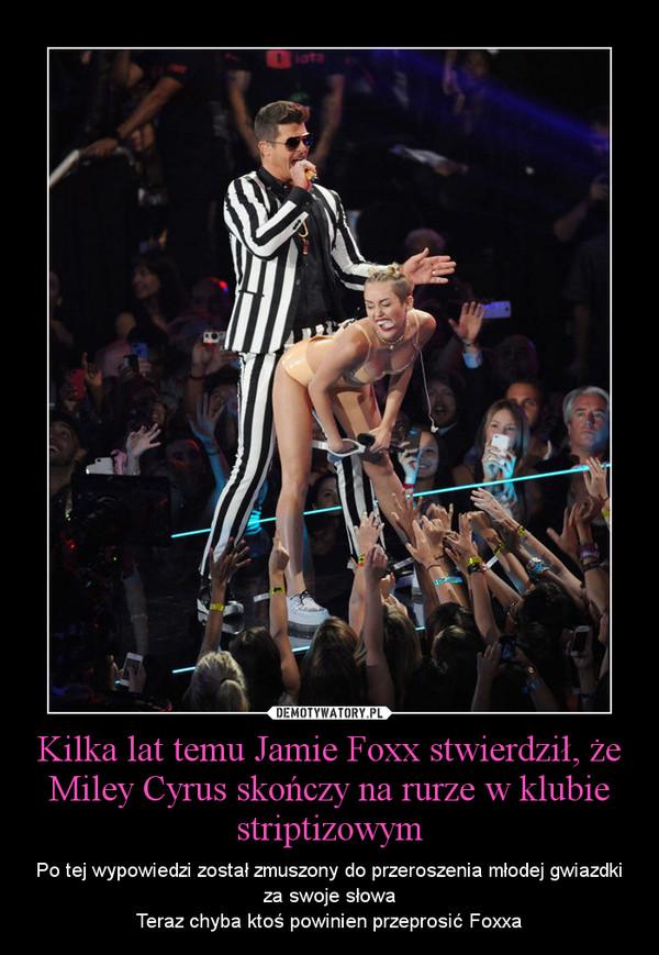 Kilka lat temu Jamie Foxx stwierdził, że Miley Cyrus skończy na rurze w klubie striptizowym – Po tej wypowiedzi został zmuszony do przeroszenia młodej gwiazdki za swoje słowaTeraz chyba ktoś powinien przeprosić Foxxa