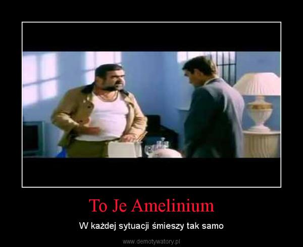 To Je Amelinium – W każdej sytuacji śmieszy tak samo