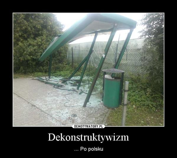 Dekonstruktywizm – ... Po polsku