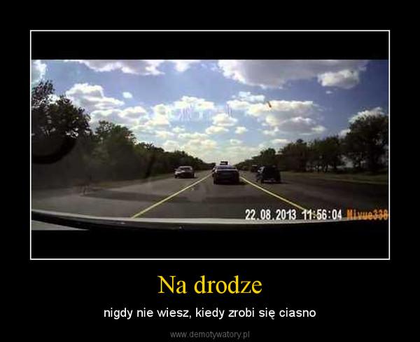 Na drodze – nigdy nie wiesz, kiedy zrobi się ciasno