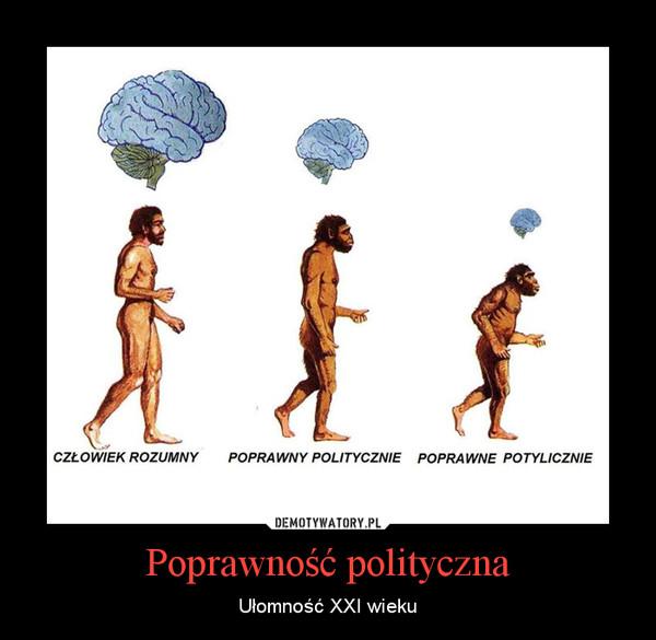 Poprawność polityczna – Ułomność XXI wieku