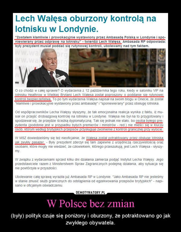 W Polsce bez zmian – (były) polityk czuje się poniżony i oburzony, że potraktowano go jak zwykłego obywatela.