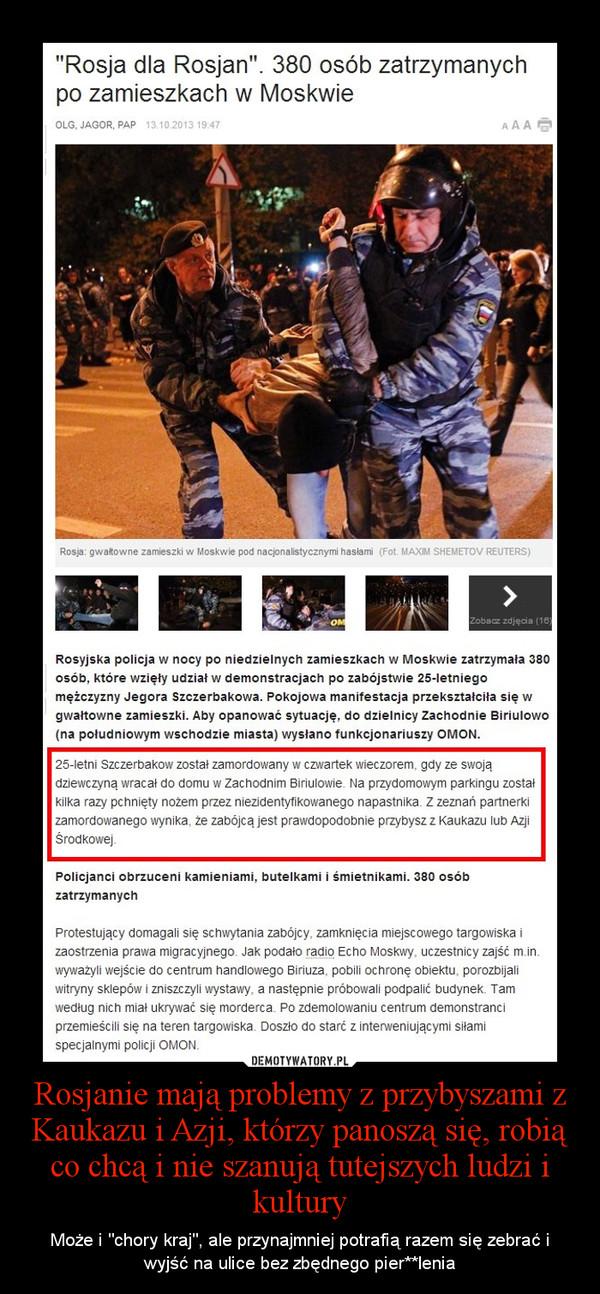 """Rosjanie mają problemy z przybyszami z Kaukazu i Azji, którzy panoszą się, robią co chcą i nie szanują tutejszych ludzi i kultury – Może i """"chory kraj"""", ale przynajmniej potrafią razem się zebrać i wyjść na ulice bez zbędnego pier**lenia"""