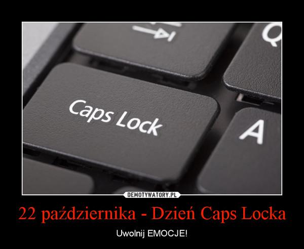 22 października - Dzień Caps Locka – Uwolnij EMOCJE!