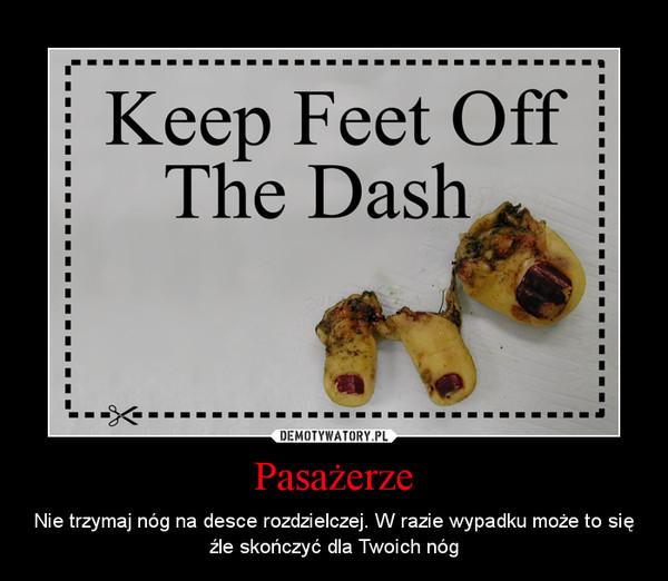 Pasażerze – Nie trzymaj nóg na desce rozdzielczej. W razie wypadku może to się źle skończyć dla Twoich nóg
