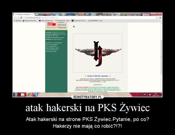 atak hakerski na PKS Żywiec – Atak hakerski na strone PKS Żywiec.Pytanie, po co?Hakerzy nie mają co robić?!?!
