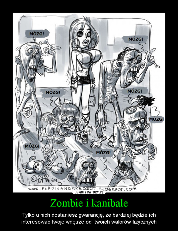 Zombie i kanibale – Tylko u nich dostaniesz gwarancję, że bardziej będzie ich interesować twoje wnętrze od  twoich walorów fizycznych