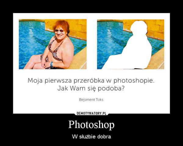Photoshop – W służbie dobra