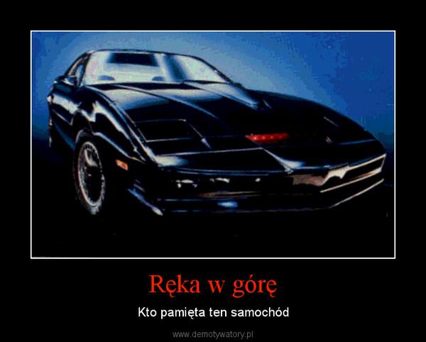 Ręka w górę – Kto pamięta ten samochód