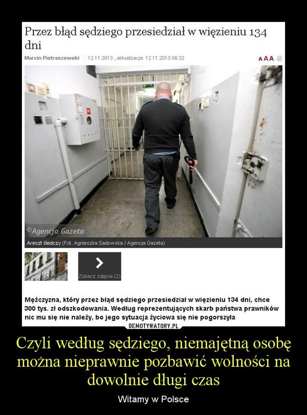 Czyli według sędziego, niemajętną osobę można nieprawnie pozbawić wolności na dowolnie długi czas – Witamy w Polsce