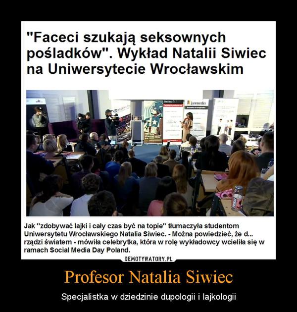 Profesor Natalia Siwiec – Specjalistka w dziedzinie dupologii i lajkologii