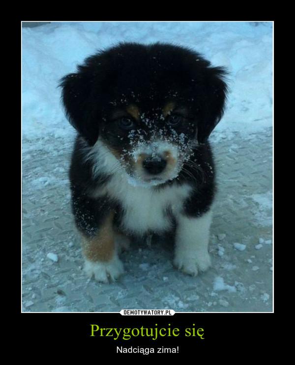 Przygotujcie się – Nadciąga zima!