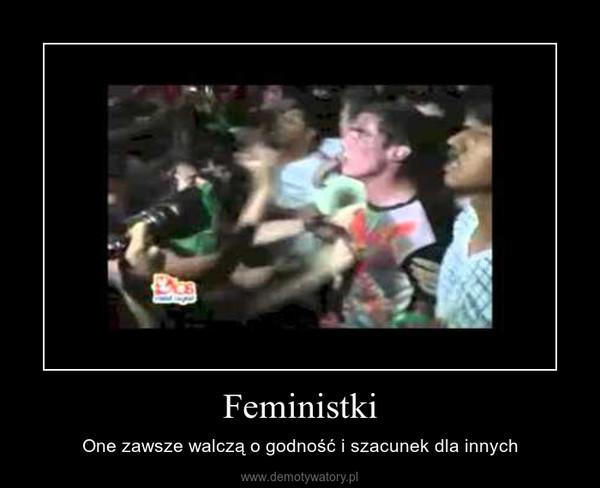 Feministki – One zawsze walczą o godność i szacunek dla innych