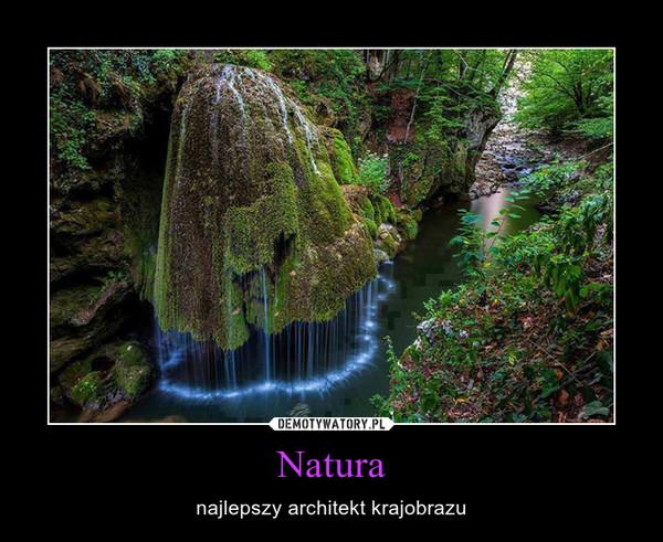 Natura – najlepszy architekt krajobrazu