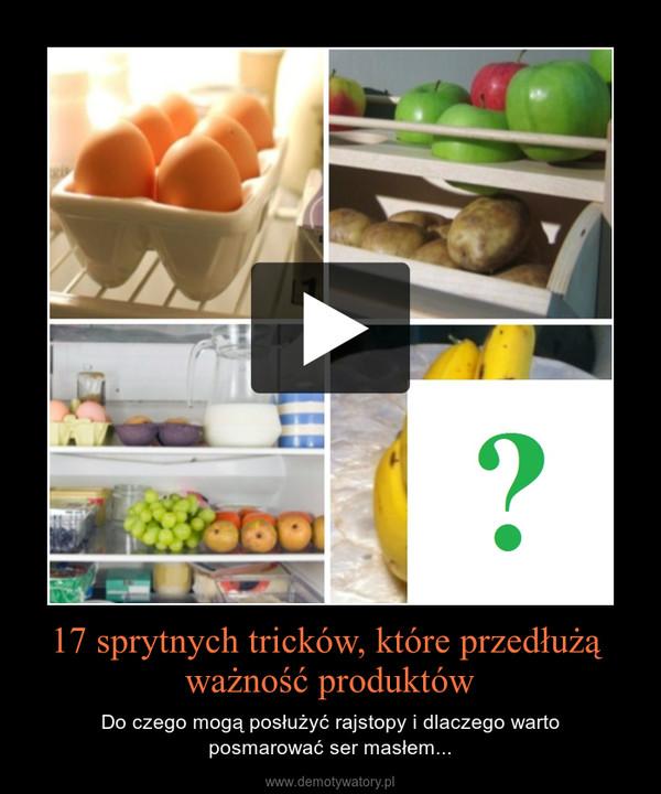 17 sprytnych tricków, które przedłużą ważność produktów – Do czego mogą posłużyć rajstopy i dlaczego wartoposmarować ser masłem...