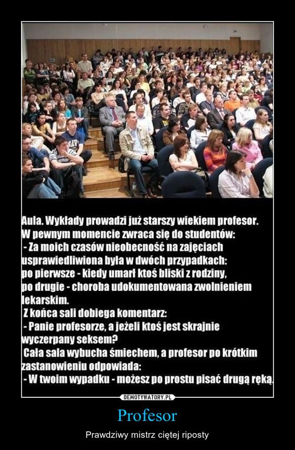 Profesor – Prawdziwy mistrz ciętej riposty