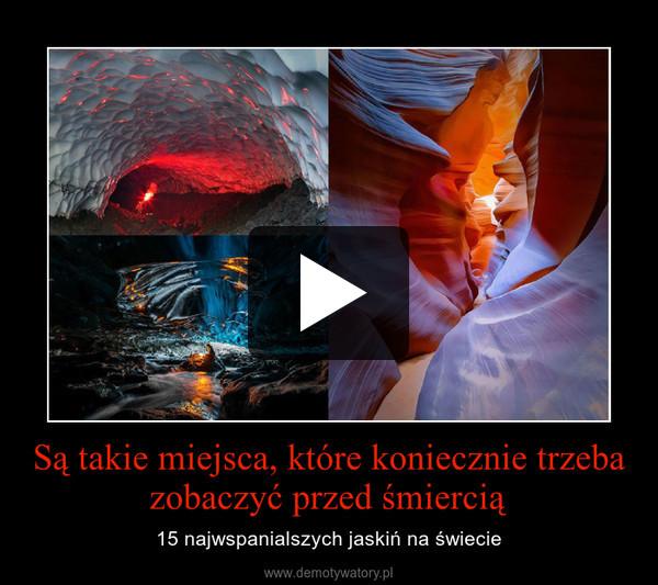 Są takie miejsca, które koniecznie trzeba zobaczyć przed śmiercią – 15 najwspanialszych jaskiń na świecie