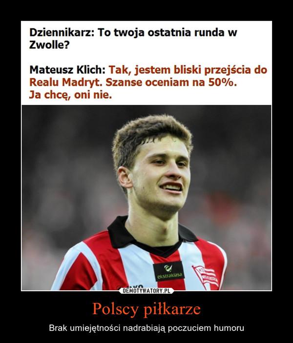 Polscy piłkarze – Brak umiejętności nadrabiają poczuciem humoru