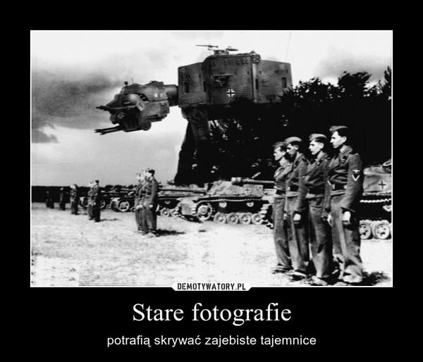 Stare fotografie – potrafią skrywać zajebiste tajemnice