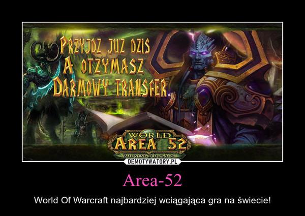 Area-52 – World Of Warcraft najbardziej wciągająca gra na świecie!