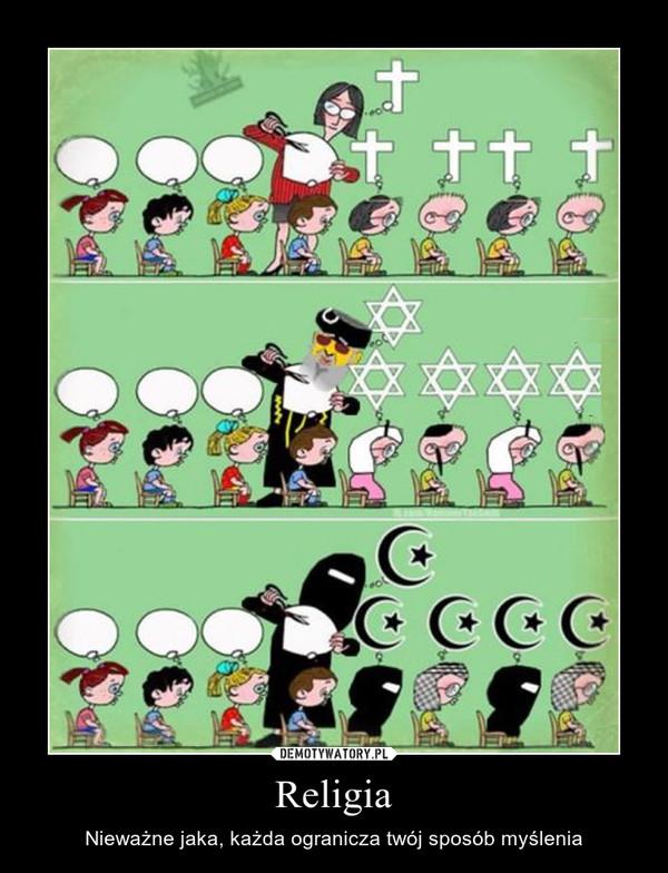 Religia – Nieważne jaka, każda ogranicza twój sposób myślenia