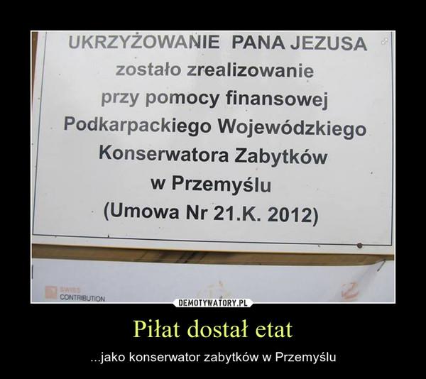 Piłat dostał etat – ...jako konserwator zabytków w Przemyślu
