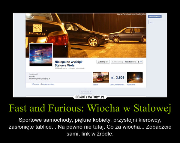Fast and Furious: Wiocha w Stalowej – Sportowe samochody, piękne kobiety, przystojni kierowcy, zasłonięte tablice... Na pewno nie tutaj. Co za wiocha... Zobaczcie sami, link w źródle.