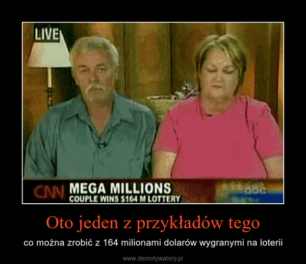 Oto jeden z przykładów tego – co można zrobić z 164 milionami dolarów wygranymi na loterii