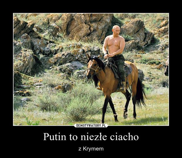 Putin to niezłe ciacho – z Krymem