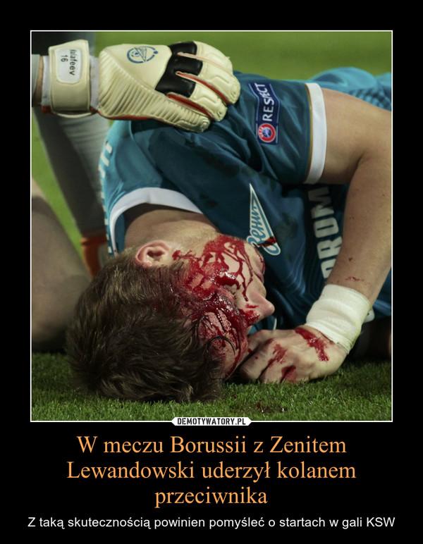 W meczu Borussii z Zenitem Lewandowski uderzył kolanem przeciwnika – Z taką skutecznością powinien pomyśleć o startach w gali KSW