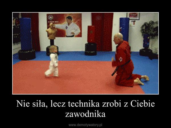 Nie siła, lecz technika zrobi z Ciebie zawodnika –