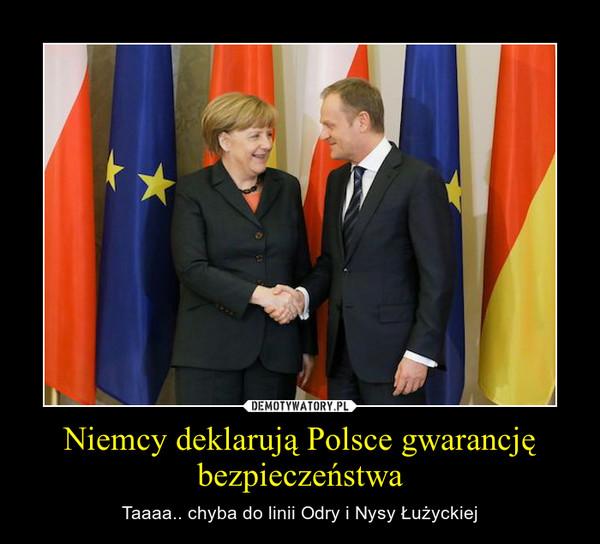 Niemcy deklarują Polsce gwarancję bezpieczeństwa – Taaaa.. chyba do linii Odry i Nysy Łużyckiej