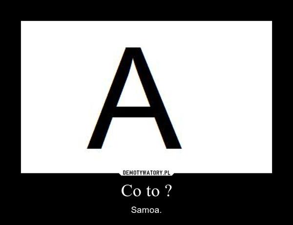 Co to ? – Samoa.