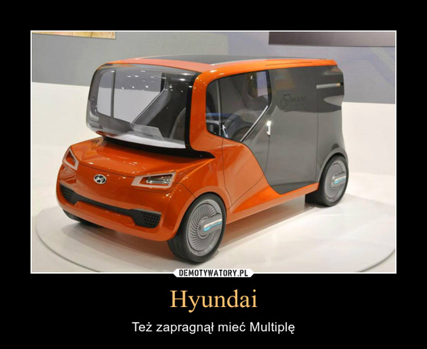 Hyundai – Też zapragnął mieć Multiplę