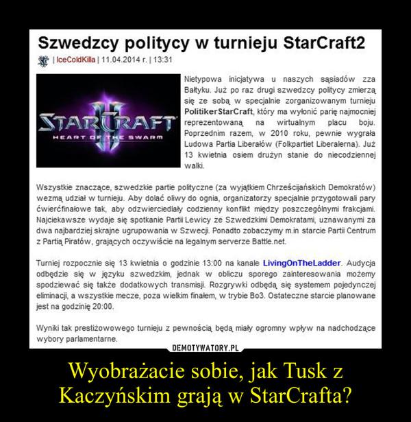 Wyobrażacie sobie, jak Tusk z Kaczyńskim grają w StarCrafta? –