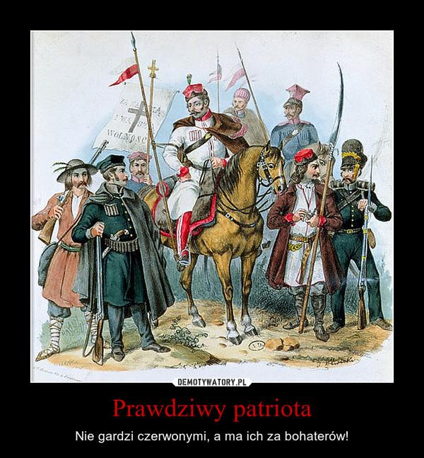 Prawdziwy patriota – Nie gardzi czerwonymi, a ma ich za bohaterów!