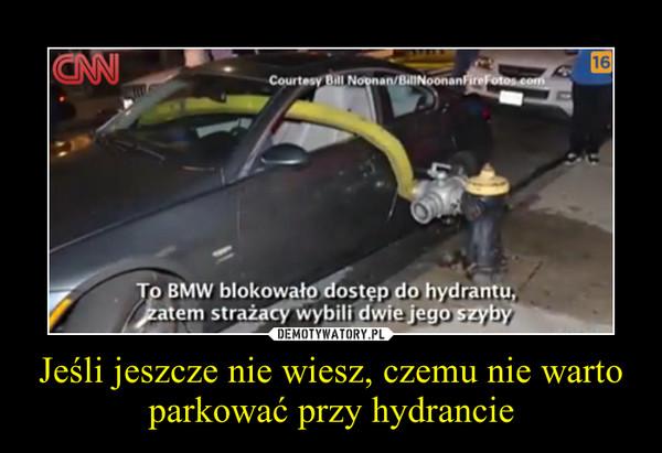 Jeśli jeszcze nie wiesz, czemu nie warto parkować przy hydrancie –