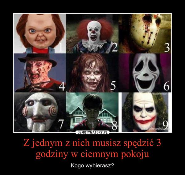 Z jednym z nich musisz spędzić 3 godziny w ciemnym pokoju – Kogo wybierasz?