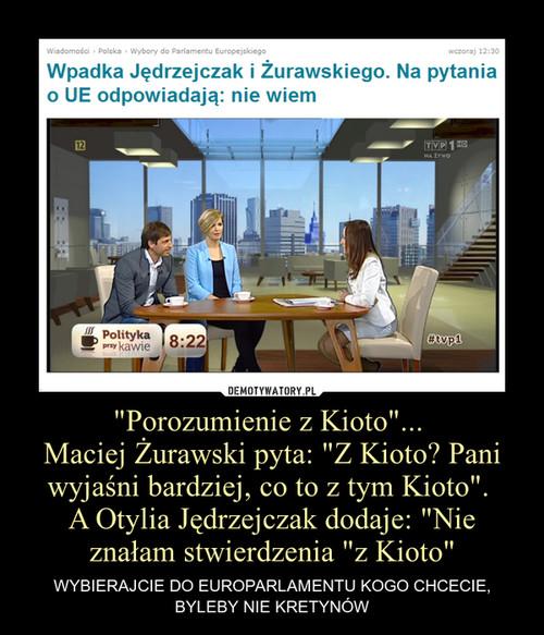 """""""Porozumienie z Kioto""""...  Maciej Żurawski pyta: """"Z Kioto? Pani wyjaśni bardziej, co to z tym Kioto"""".  A Otylia Jędrzejczak dodaje: """"Nie znałam stwierdzenia """"z Kioto"""""""