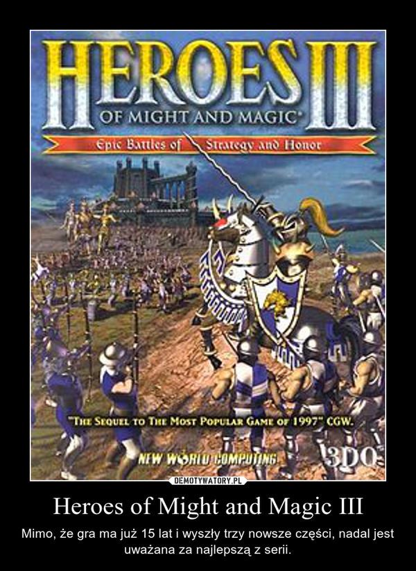 Heroes of Might and Magic III – Mimo, że gra ma już 15 lat i wyszły trzy nowsze części, nadal jest uważana za najlepszą z serii.