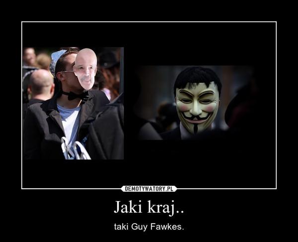 Jaki kraj.. – taki Guy Fawkes.