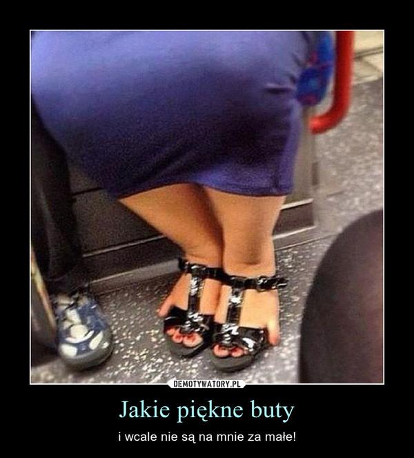 Jakie piękne buty – i wcale nie są na mnie za małe!