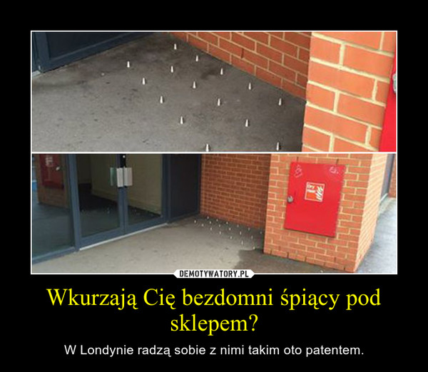 Wkurzają Cię bezdomni śpiący pod sklepem? – W Londynie radzą sobie z nimi takim oto patentem.